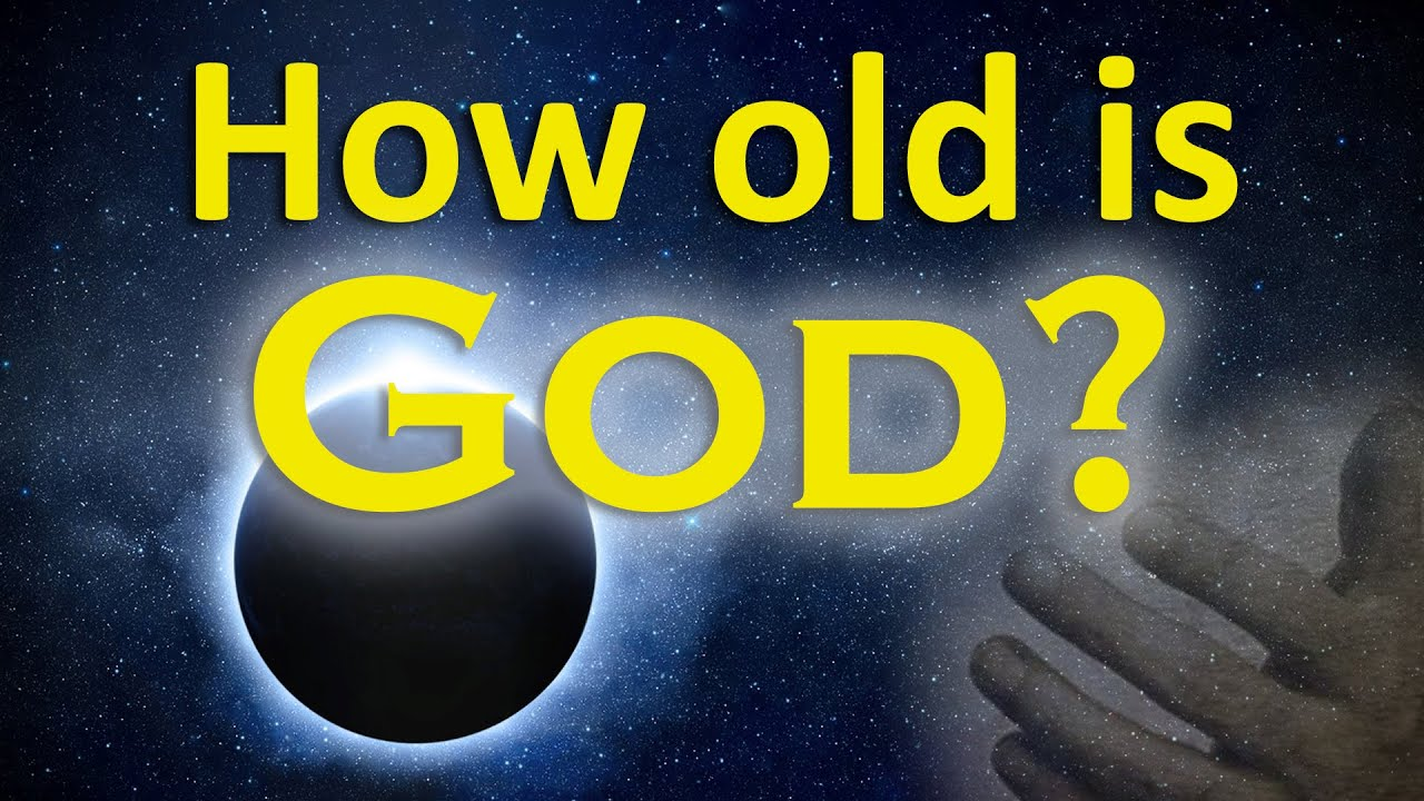 How old is God?