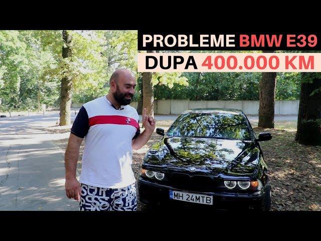 Ce probleme are un BMW E39 dupa 400.000 km