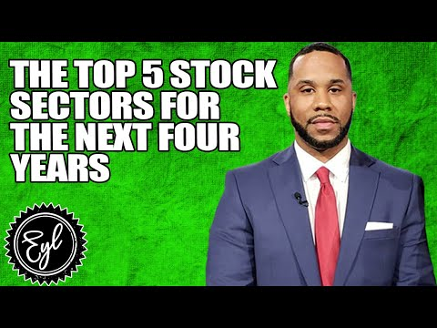 THE TOP 5 STOCK SECTORS FOR THE NEXT FOUR YEARS