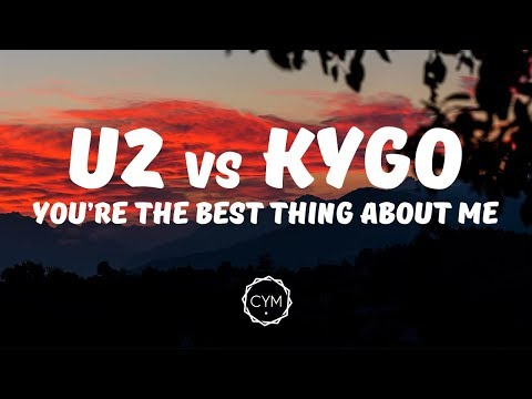 U2 vs Kygo - You're The Best Thing About Me  /