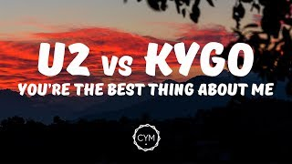 U2 vs Kygo - You\'re The Best Thing About Me [Lyrics / Lyric Video]