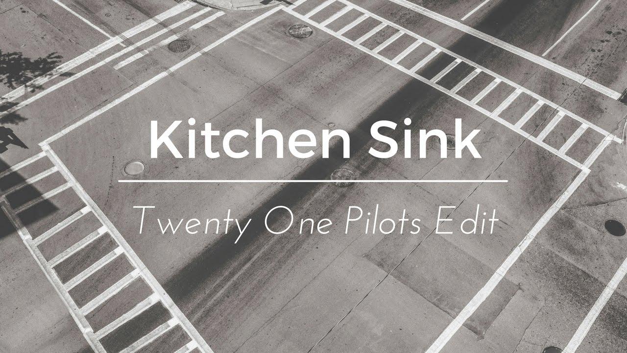 Twenty one pilots kitchen sink edit