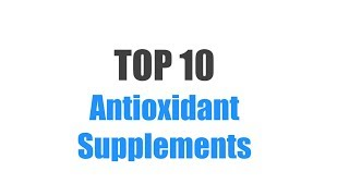 Best Antioxidant Supplements - Top 10 Ranked