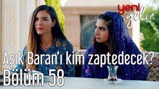 Yeni Gelin 58. Bölüm - Aşık Baran'ı Kim Zaptedecek?