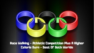Race Walking - Athletic Competition Plus a Higher Calorie Burn - Best Of Both Worlds