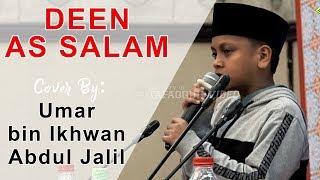 DEEN AS-SALAM | Cover By: Umar bin Ikhwan Abdul Jalil Dilantunkan s...