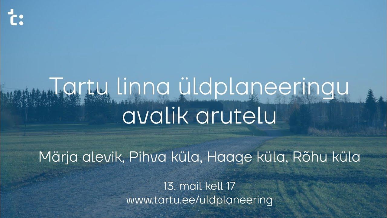 Tartu linna üldplaneering: Märja alevik, Pihva küla, Haage küla, Rõhu küla