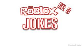 ROBLOX JOKES EPISODE 3
