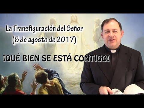 ¡QUÉ BIEN SE ESTÁ CONTIGO! - La Transfiguración del Señor (6 de agosto de 2017)