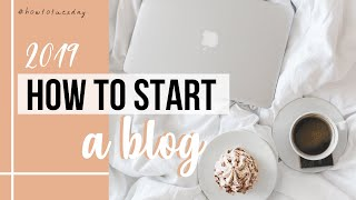 HOW TO START A BLOG IN 2019   BLOGGING BASICS FOR BEGINNERS   #HOWTOTUESDAY