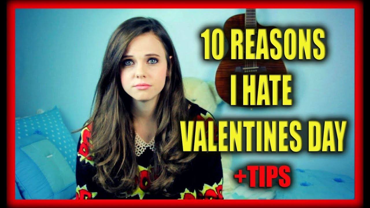 10 Things I Hate About You 1 You Are So Stupid When I M: 10 REASONS I HATE VALENTINES DAY +TIPS