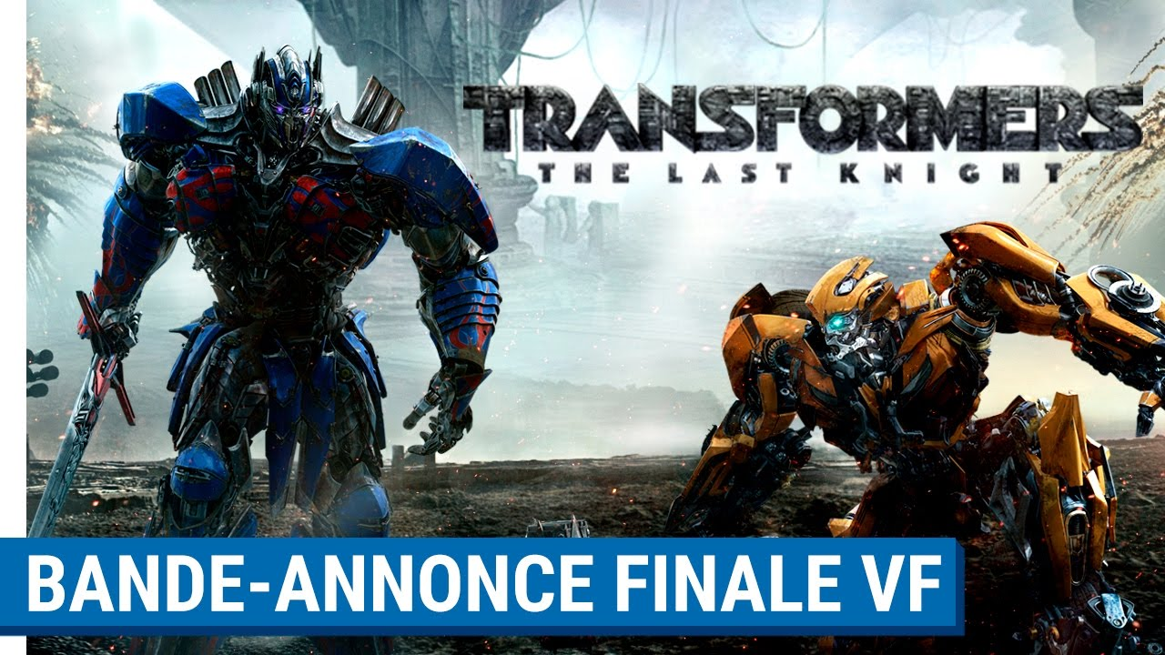 TRANSFORMERS : THE LAST KNIGHT - Bande-Annonce Finale (VF)
