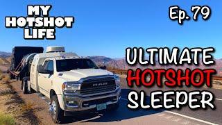 Ep. 79 : ULTIMATE HOTSHOT SLEEPER! : Hotshot Trucking