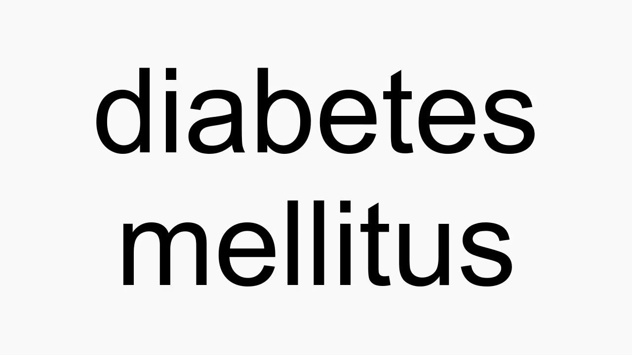 How to pronounce diabetes mellitus