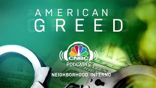 American Greed Podcast: Neighborhood Inferno | CNBC Prime