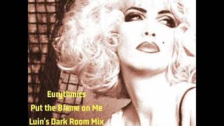 Eurythmics - Put the Blame on Me (Luin's Dark Room Mix)