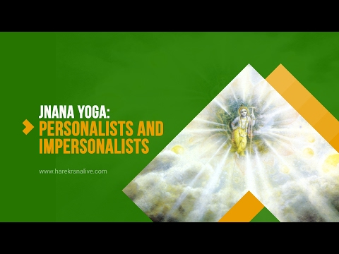 9. JNANA YOGA - Personalists and Impersonalists