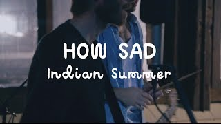 How Sad - Indian Summer (On The Mountain)