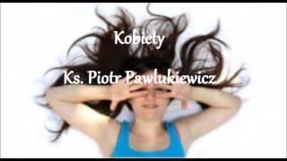 Kobiety - Ks. Piotr Pawlukiewicz (audio)