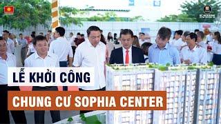 LỄ KHỞI CÔNG CHUNG CƯ SOPHIA CENTER