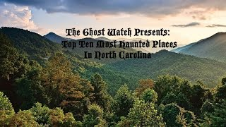 Top Ten Most Haunted Places In North Carolina