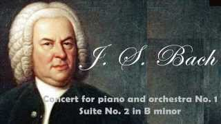 Bach - Concert for: Piano and Orchestra No.1 BWV 1052 - Suite No.2 in B minor, BWV. 1067