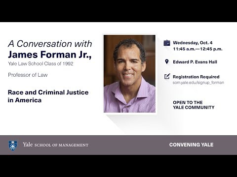 Race and Criminal Justice in America, Convening Yale with James Forman Jr., Professor of Law