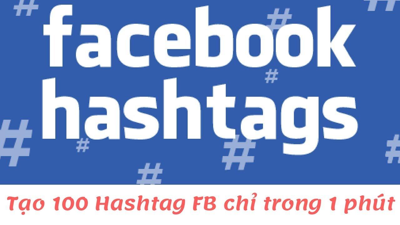 Cách Tạo Hashtag Facebook – 100 TAG Chỉ 1 Phút