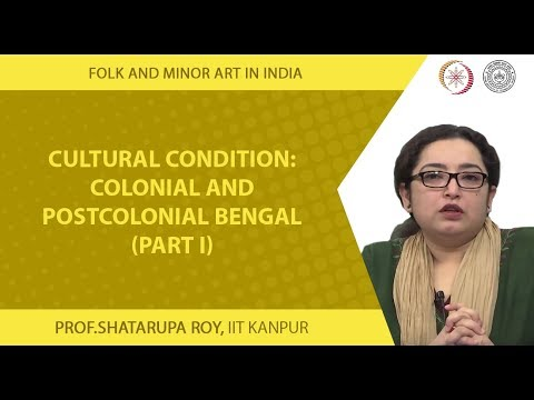 Cultural Condition: Colonial and Postcolonial Bengal - Part I