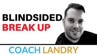 The Blindsided BreakUp