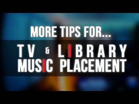 MORE TIPS FOR TV & LIBRARY MUSIC PLACEMENT