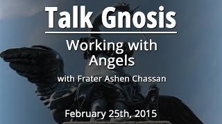 [Talk Gnosis] Working With Angels W/ Frater Ashen Chassan