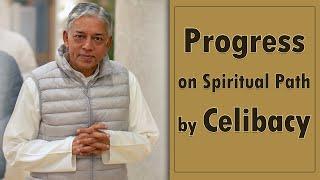 Progress on Spiritual Path by Celibacy