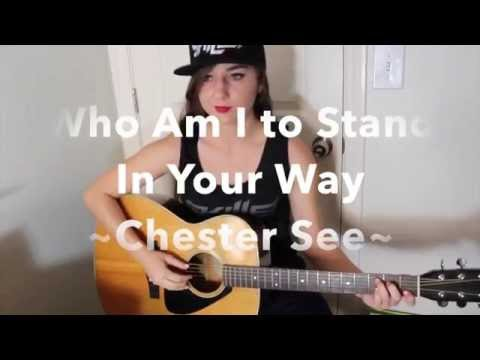 Chester See~ Who Am I to Stand In Your Way (Guitar Cover)