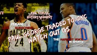 THUNDER TRADE FOR PAUL GEORGE!!! WATCH OUT WARRIORS ITS ON!!!