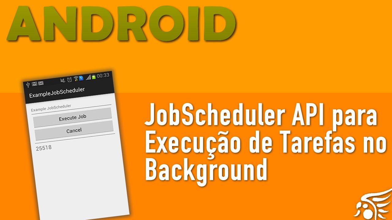 JobScheduler API no Android, Entendendo e Utilizando