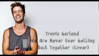 We Are Never Ever Getting Back Together (Cover) - Travis Garland (lyrics on screen)