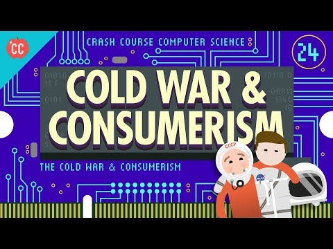 The Cold War and Consumerism: Crash Course Computer Science #24