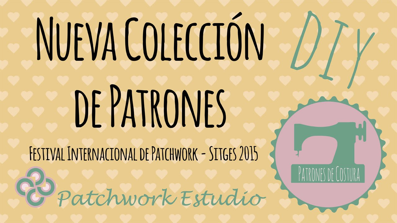 Nueva Coleccion De Patrones De Patchwork Sitges 2015 Youtube - Plantillas-patchwork-infantil