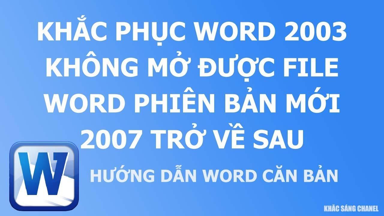 Khắc phục Word 2003 không mở được file word phiên bản mới 2007 trở về sau