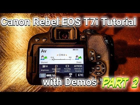 Canon Rebel EOS T7i Tutorial with Demos part 2