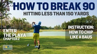 How to Chip LIKE A BAUS - HOW TO BREAK 90 under 150 yards CHAPTER 2
