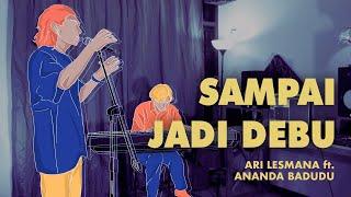 Ari Lesmana x Ananda Badudu - Sampai Jadi Debu