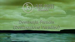 Laura Pausini : Destinatia Paradis / Destinazione Paradiso - Romanian Lyrics