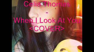 Repeat youtube video Celia Thomas - When I Look At You [COVER]