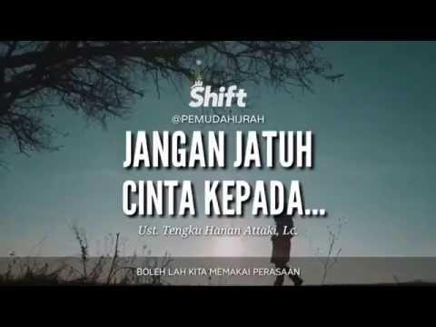 Ustadz Tengku Hanan Attaki ( Shift Pemuda Hijrah ) - JANGAN JATUH CINTA KEPADA ....