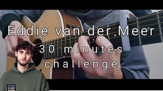 (Eddie Van Der Meer) 30 Minutes Challenge - Guitar Fingerstyle