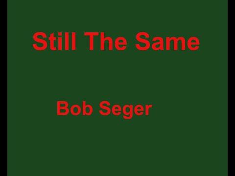 Still The Same  - Bob Seger - with lyrics