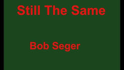 Still The Same  - Bob Seger - with lyrics