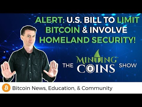 ALERT: U.S. Bill to Limit Bitcoin & Involve Homeland Security!
